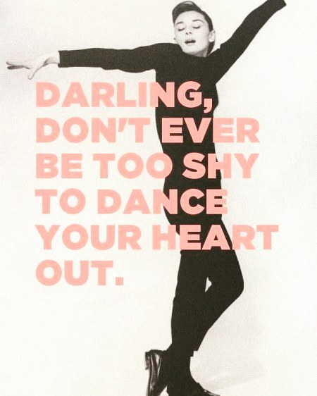 Dance your heart out, Audrey